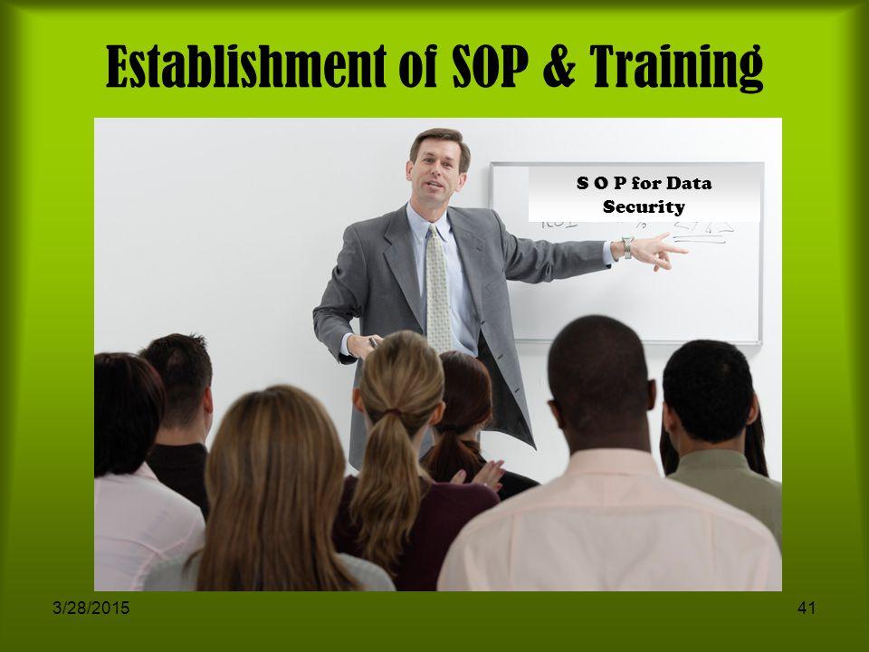 3/28/201541 Establishment of SOP & Training S O P for Data Security