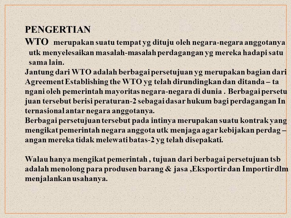TUJUAN & FUNGSI WTO (1) Tujuan WTO (Preambule Agreement Establishing the WTO ) -Meningkatkan standard hidup,kesempatan kerja, pertumbuh – an dan perluasan ekonomi.