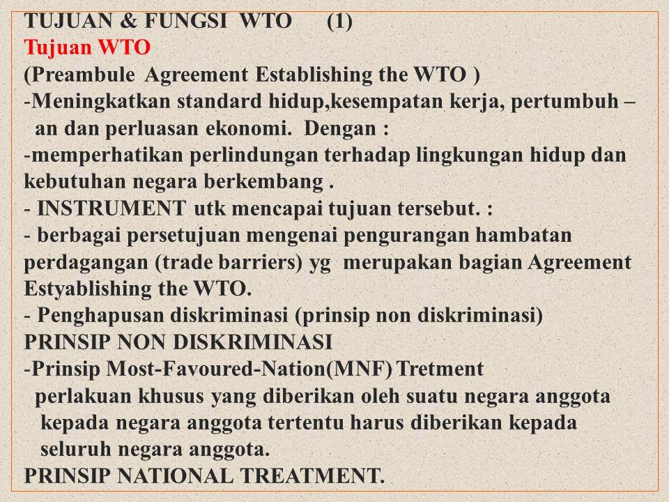 LANJUTAN : Tujuan WTO (2) PRINSIP NATIONAL TREATMENT -Perlakuan khusus yg diberikan atas produk barang/jasa domestik suatu negara anggota harus diberikan kepada produk barang / jasa dari seluruh negarta anggota masuk dipasar domestik negara anggota tsb.