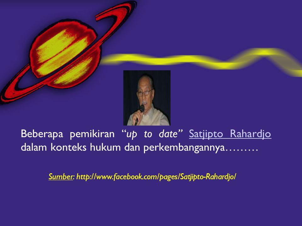 """Beberapa pemikiran """"up to date"""" Satjipto Rahardjo dalam konteks hukum dan perkembangannya………Satjipto Rahardjo Sumber: http://www.facebook.com/pages/Sa"""