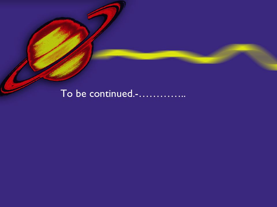 To be continued.-…………..