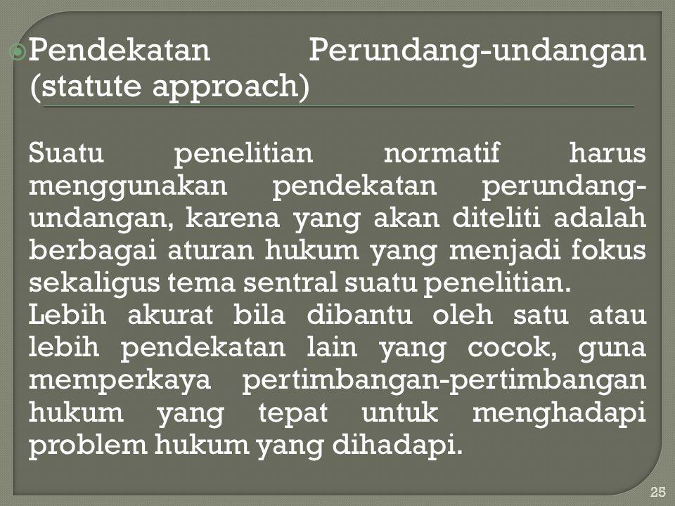  Pendekatan Perundang-undangan (statute approach) Suatu penelitian normatif harus menggunakan pendekatan perundang- undangan, karena yang akan diteli