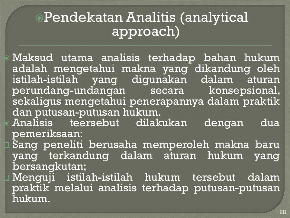  Pendekatan Analitis (analytical approach)  Maksud utama analisis terhadap bahan hukum adalah mengetahui makna yang dikandung oleh istilah-istilah y