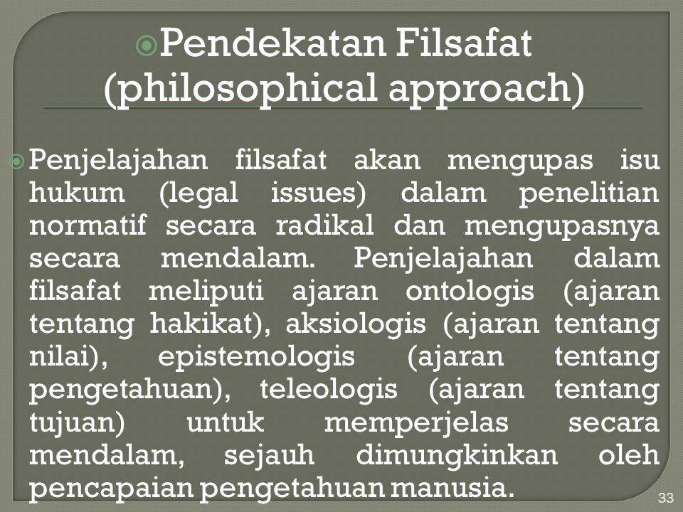  Pendekatan Filsafat (philosophical approach)  Penjelajahan filsafat akan mengupas isu hukum (legal issues) dalam penelitian normatif secara radikal