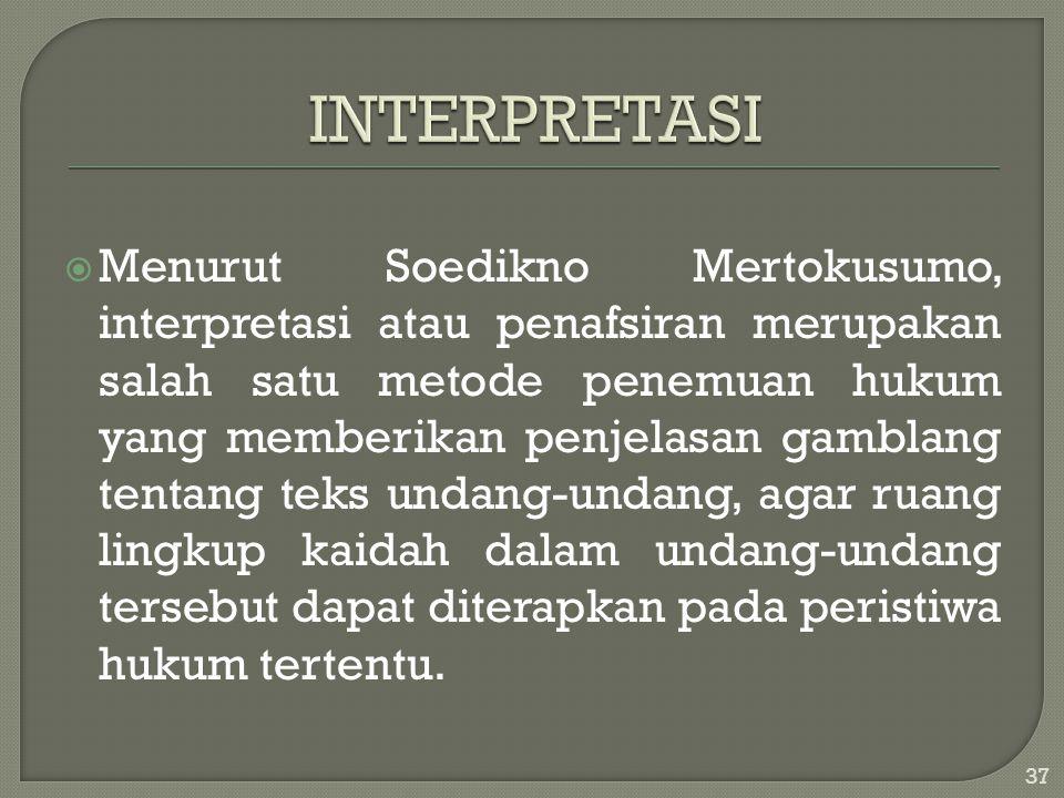  Menurut Soedikno Mertokusumo, interpretasi atau penafsiran merupakan salah satu metode penemuan hukum yang memberikan penjelasan gamblang tentang te