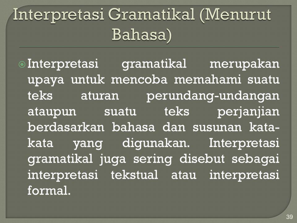  Interpretasi gramatikal merupakan upaya untuk mencoba memahami suatu teks aturan perundang-undangan ataupun suatu teks perjanjian berdasarkan bahasa