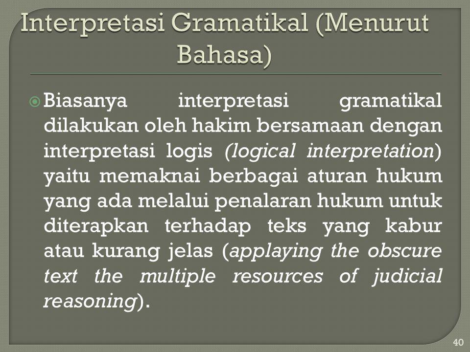  Biasanya interpretasi gramatikal dilakukan oleh hakim bersamaan dengan interpretasi logis (logical interpretation) yaitu memaknai berbagai aturan hu