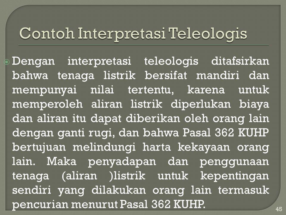  Dengan interpretasi teleologis ditafsirkan bahwa tenaga listrik bersifat mandiri dan mempunyai nilai tertentu, karena untuk memperoleh aliran listri