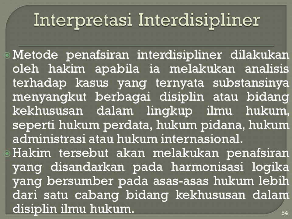  Metode penafsiran interdisipliner dilakukan oleh hakim apabila ia melakukan analisis terhadap kasus yang ternyata substansinya menyangkut berbagai d