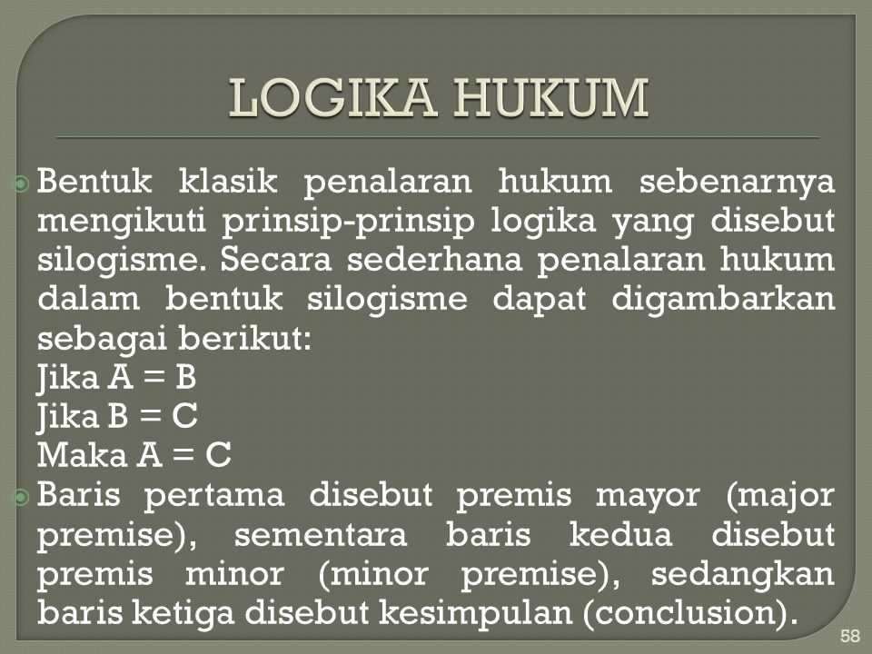  Bentuk klasik penalaran hukum sebenarnya mengikuti prinsip-prinsip logika yang disebut silogisme. Secara sederhana penalaran hukum dalam bentuk silo