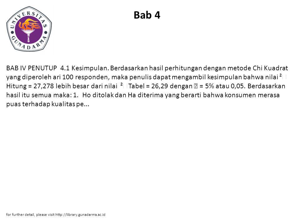 Bab 4 BAB IV PENUTUP 4.1 Kesimpulan. Berdasarkan hasil perhitungan dengan metode Chi Kuadrat yang diperoleh ari 100 responden, maka penulis dapat meng