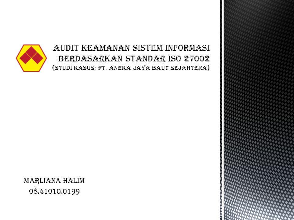 Marliana Halim 08.41010.0199 AUDIT KEAMANAN SISTEM INFORMASI BERDASARKAN STANDAR ISO 27002 (Studi Kasus: PT.