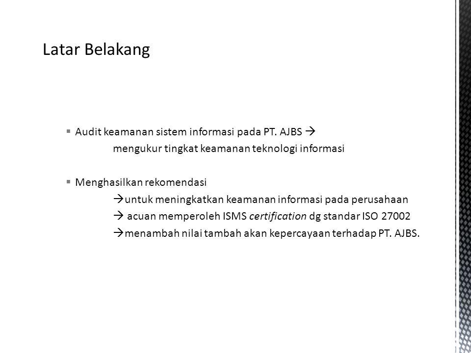  Audit keamanan sistem informasi pada PT. AJBS  mengukur tingkat keamanan teknologi informasi  Menghasilkan rekomendasi  untuk meningkatkan keaman