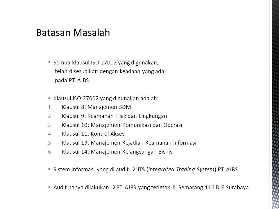  Semua klausul ISO 27002 yang digunakan, telah disesuaikan dengan keadaan yang ada pada PT. AJBS.  Klausul ISO 27002 yang digunakan adalah: 1.Klausu