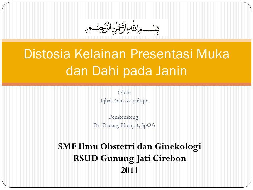 Oleh: Iqbal Zein Assyidiqie Pembimbing: Dr. Dadang Hidayat, SpOG Distosia Kelainan Presentasi Muka dan Dahi pada Janin SMF Ilmu Obstetri dan Ginekolog