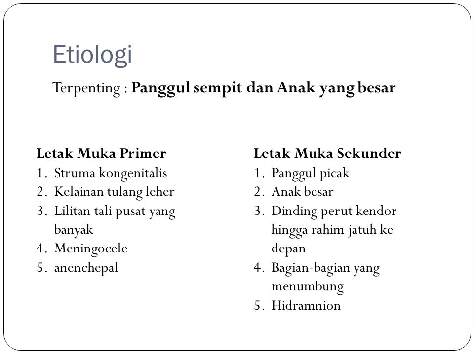Etiologi Terpenting : Panggul sempit dan Anak yang besar Letak Muka Primer 1.Struma kongenitalis 2.Kelainan tulang leher 3.Lilitan tali pusat yang ban