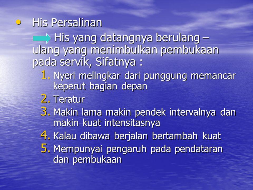 His Persalinan Ada 4 :  His Palsu  His Persalinan kala I  His Kala II  His Kala III  His Pengiring Kala IV