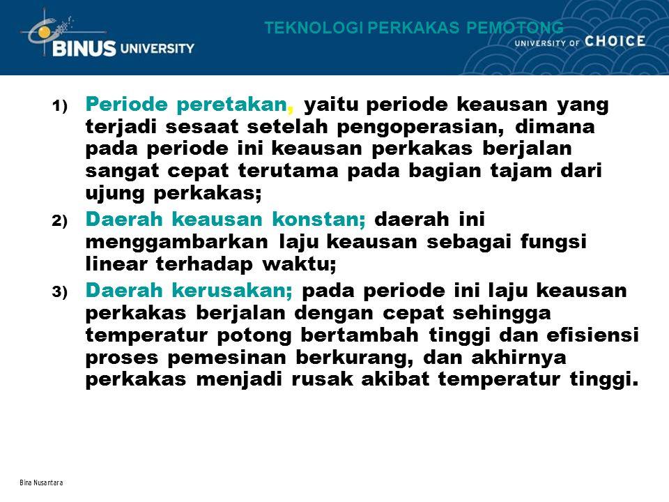 Bina Nusantara 1) Periode peretakan, yaitu periode keausan yang terjadi sesaat setelah pengoperasian, dimana pada periode ini keausan perkakas berjala