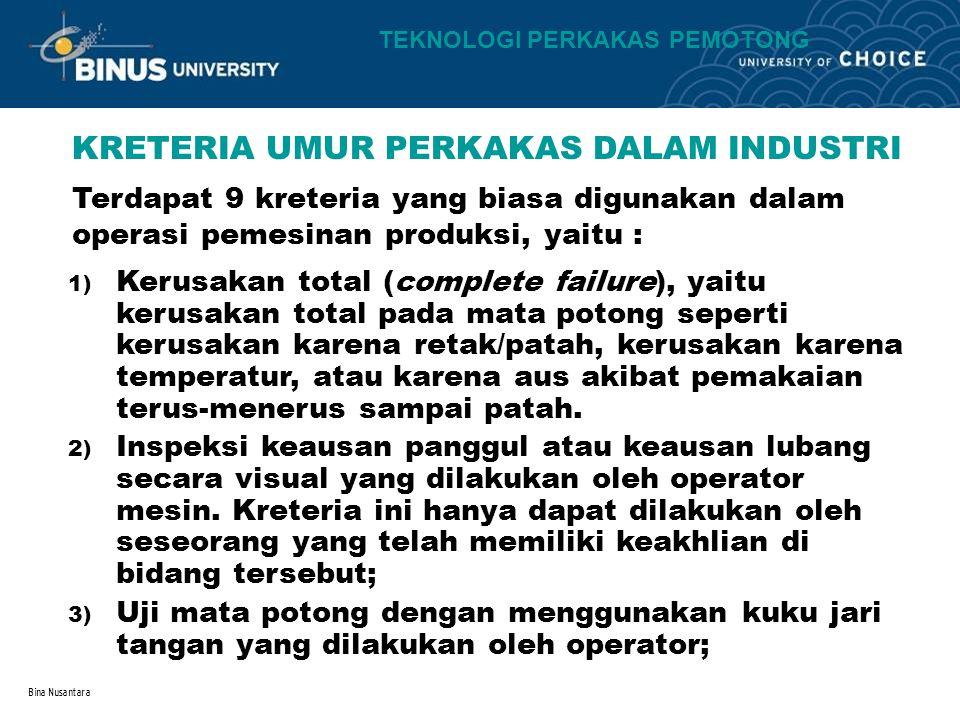 Bina Nusantara KRETERIA UMUR PERKAKAS DALAM INDUSTRI 1) Kerusakan total (complete failure), yaitu kerusakan total pada mata potong seperti kerusakan k