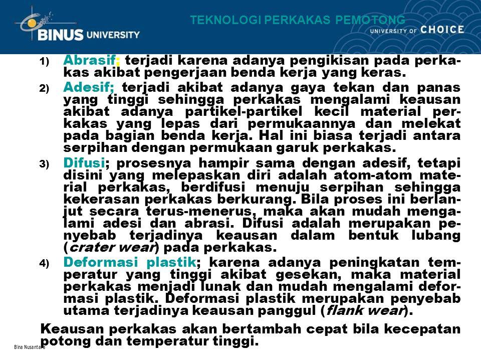 Bina Nusantara 1) Abrasif; terjadi karena adanya pengikisan pada perka- kas akibat pengerjaan benda kerja yang keras.