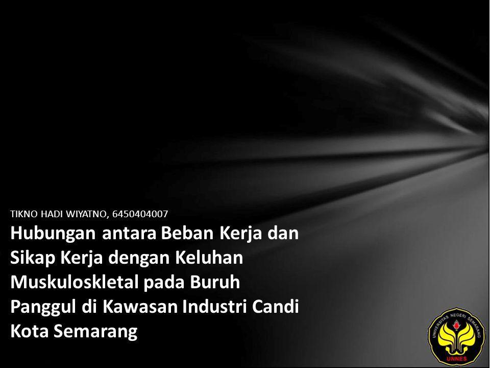 TIKNO HADI WIYATNO, 6450404007 Hubungan antara Beban Kerja dan Sikap Kerja dengan Keluhan Muskuloskletal pada Buruh Panggul di Kawasan Industri Candi Kota Semarang