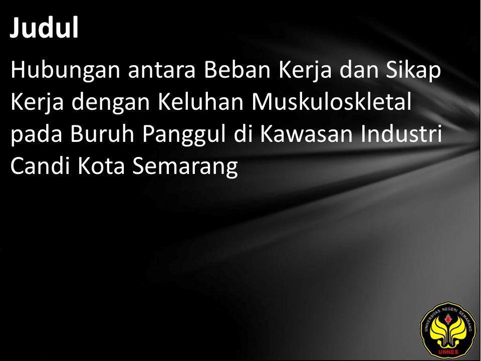 Judul Hubungan antara Beban Kerja dan Sikap Kerja dengan Keluhan Muskuloskletal pada Buruh Panggul di Kawasan Industri Candi Kota Semarang