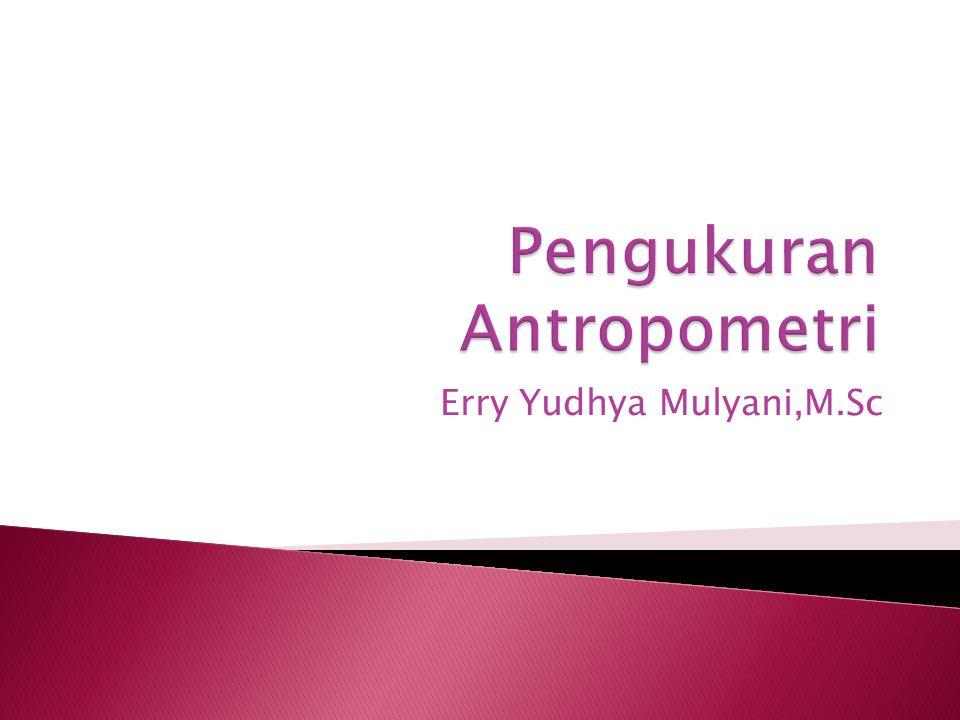  Indeks Antropometri adalah pengukuran dari beberapa parameter.
