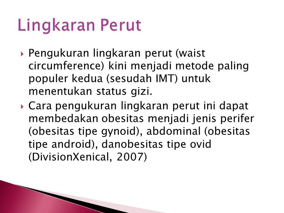  Pengukuran lingkaran perut (waist circumference) kini menjadi metode paling populer kedua (sesudah IMT) untuk menentukan status gizi.  Cara penguku