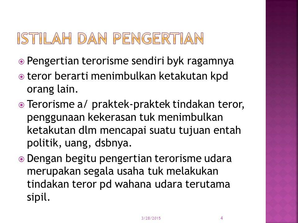  Pengertian terorisme sendiri byk ragamnya  teror berarti menimbulkan ketakutan kpd orang lain.  Terorisme a/ praktek-praktek tindakan teror, pengg