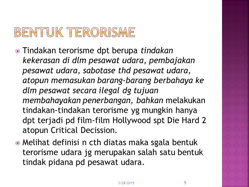  Tindakan terorisme dpt berupa tindakan kekerasan di dlm pesawat udara, pembajakan pesawat udara, sabotase thd pesawat udara, atopun memasukan barang
