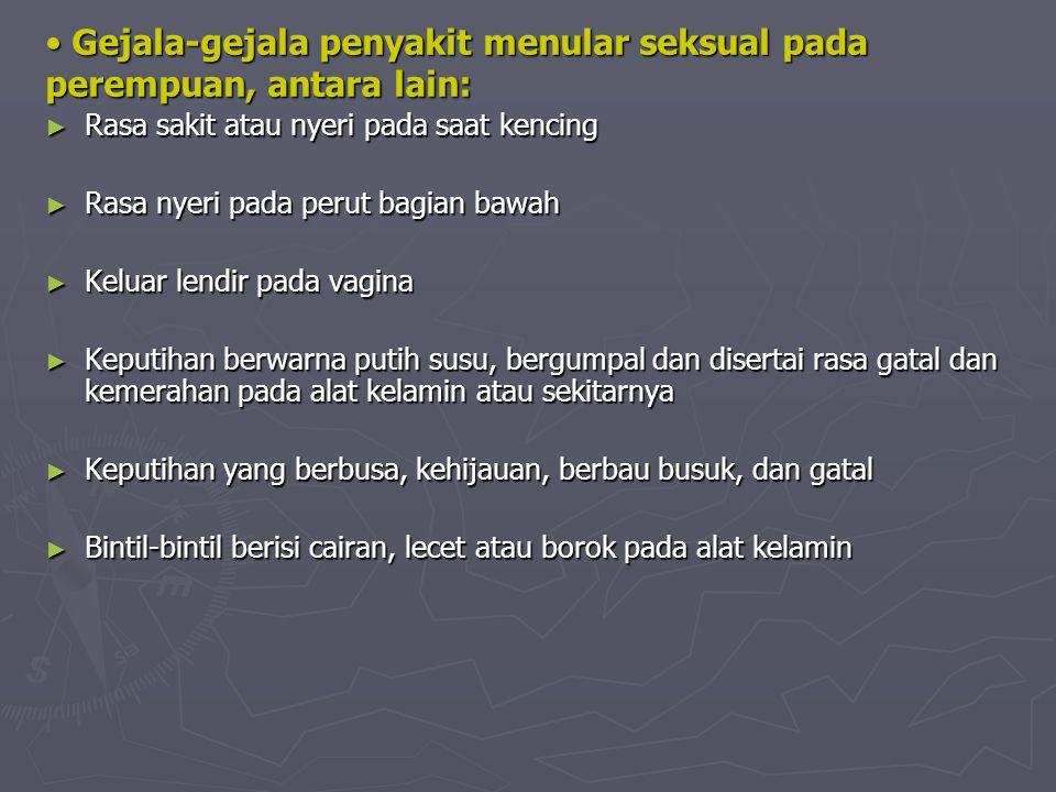 Gejala-gejala penyakit menular seksual pada perempuan, antara lain: Gejala-gejala penyakit menular seksual pada perempuan, antara lain: ► Rasa sakit a