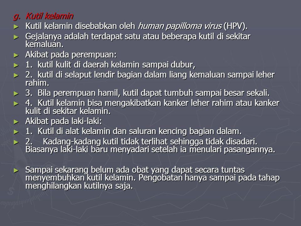 g. Kutil kelamin g. Kutil kelamin ► Kutil kelamin disebabkan oleh human papilloma virus (HPV). ► Gejalanya adalah terdapat satu atau beberapa kutil di