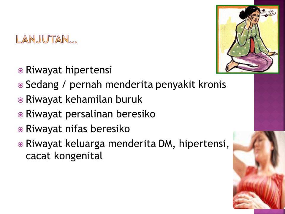  Riwayat hipertensi  Sedang / pernah menderita penyakit kronis  Riwayat kehamilan buruk  Riwayat persalinan beresiko  Riwayat nifas beresiko  Ri
