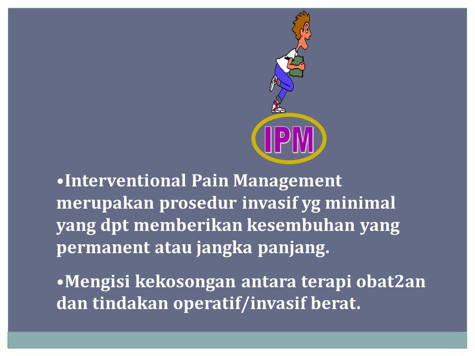Interventional Pain Management merupakan prosedur invasif yg minimal yang dpt memberikan kesembuhan yang permanent atau jangka panjang. Mengisi kekoso