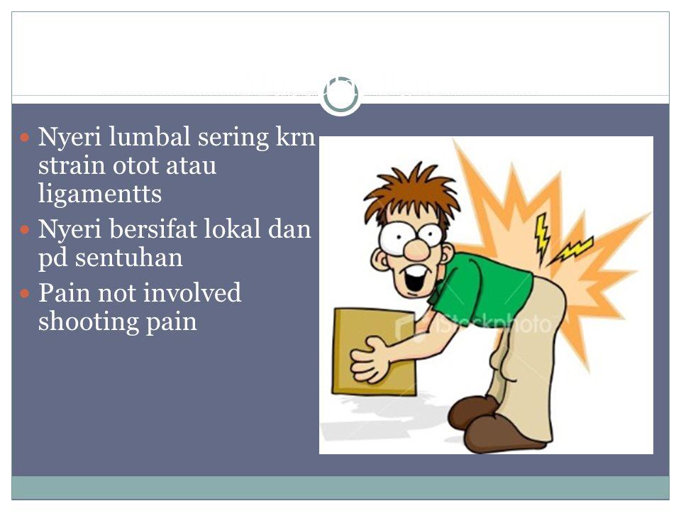 Muscular Pain Nyeri lumbal sering krn strain otot atau ligamentts Nyeri bersifat lokal dan pd sentuhan Pain not involved shooting pain