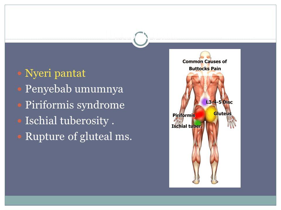 Buttock pain Nyeri pantat Penyebab umumnya Piriformis syndrome Ischial tuberosity. Rupture of gluteal ms.