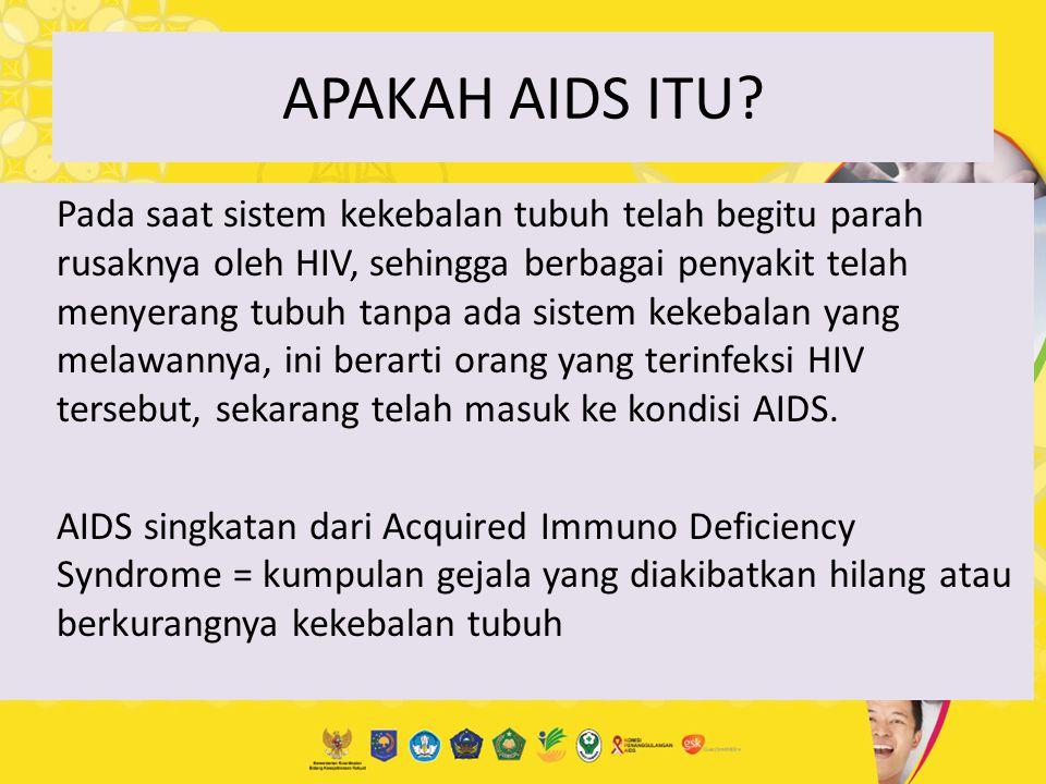 APAKAH AIDS ITU? Pada saat sistem kekebalan tubuh telah begitu parah rusaknya oleh HIV, sehingga berbagai penyakit telah menyerang tubuh tanpa ada sis