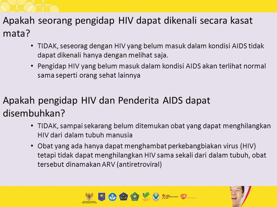 Apakah seorang pengidap HIV dapat dikenali secara kasat mata? TIDAK, seseorag dengan HIV yang belum masuk dalam kondisi AIDS tidak dapat dikenali hany
