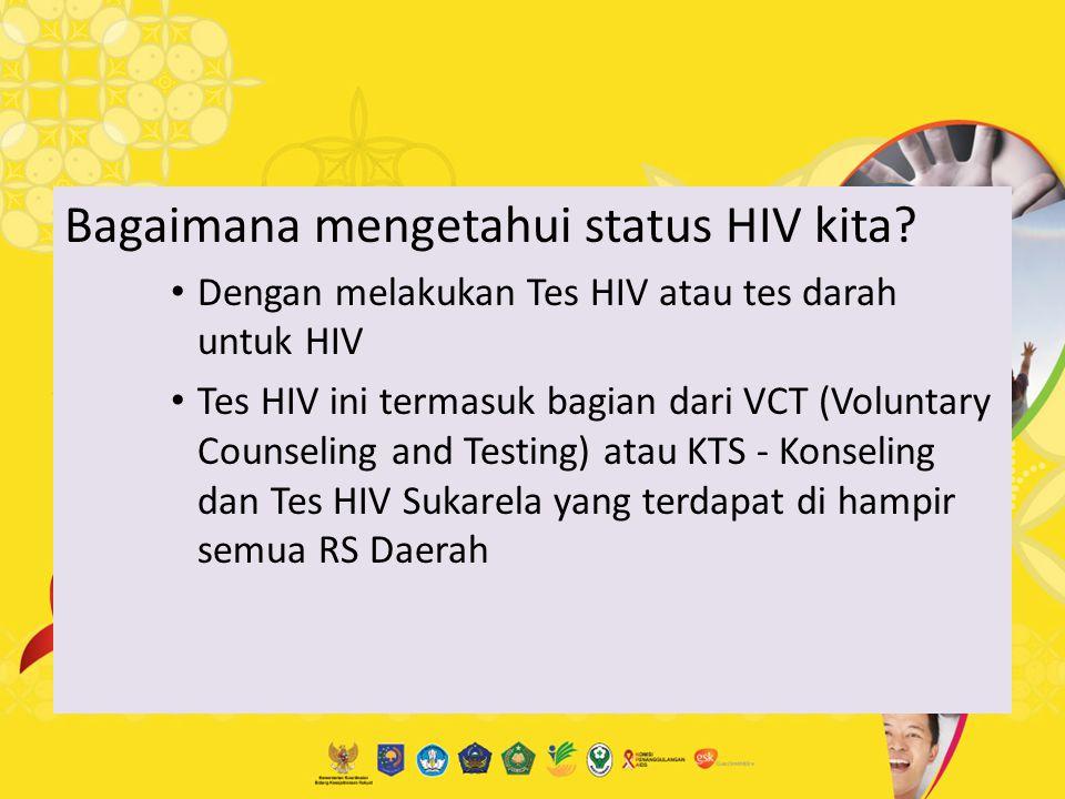 Bagaimana mengetahui status HIV kita? Dengan melakukan Tes HIV atau tes darah untuk HIV Tes HIV ini termasuk bagian dari VCT (Voluntary Counseling and