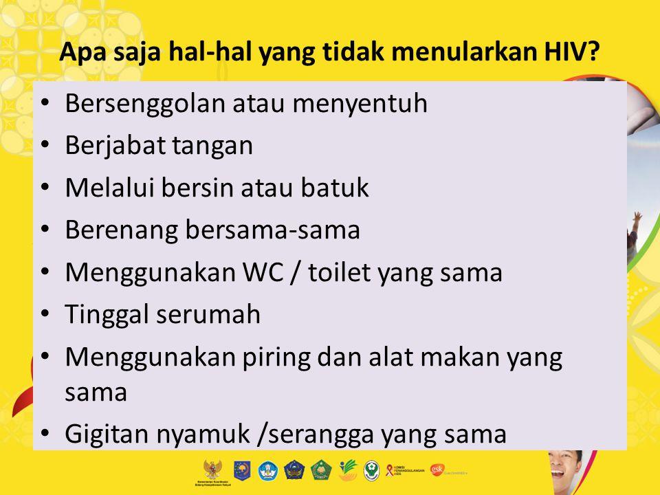 Apa saja hal-hal yang tidak menularkan HIV? Bersenggolan atau menyentuh Berjabat tangan Melalui bersin atau batuk Berenang bersama-sama Menggunakan WC