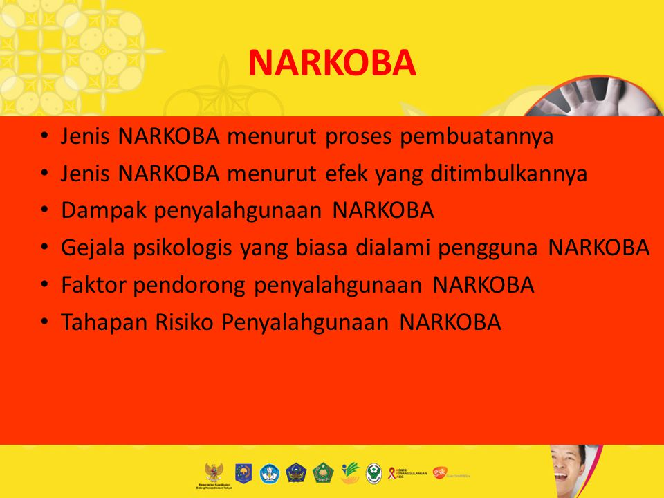 Jenis NARKOBA menurut proses pembuatannya Jenis NARKOBA menurut efek yang ditimbulkannya Dampak penyalahgunaan NARKOBA Gejala psikologis yang biasa di
