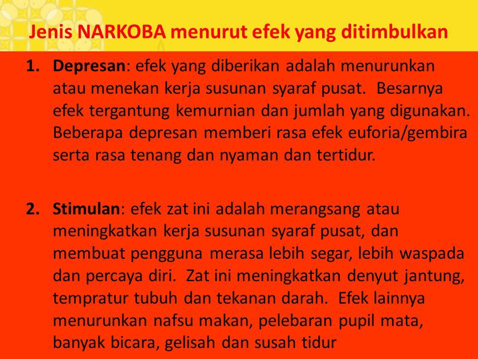 Jenis NARKOBA menurut efek yang ditimbulkan 1.Depresan: efek yang diberikan adalah menurunkan atau menekan kerja susunan syaraf pusat. Besarnya efek t