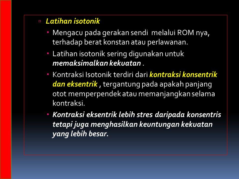 Latihan isotonik  Mengacu pada gerakan sendi melalui ROM nya, terhadap berat konstan atau perlawanan.  Latihan isotonik sering digunakan untuk mem