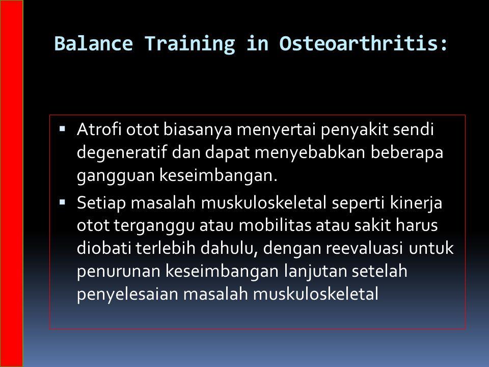 Balance Training in Osteoarthritis:  Atrofi otot biasanya menyertai penyakit sendi degeneratif dan dapat menyebabkan beberapa gangguan keseimbangan.