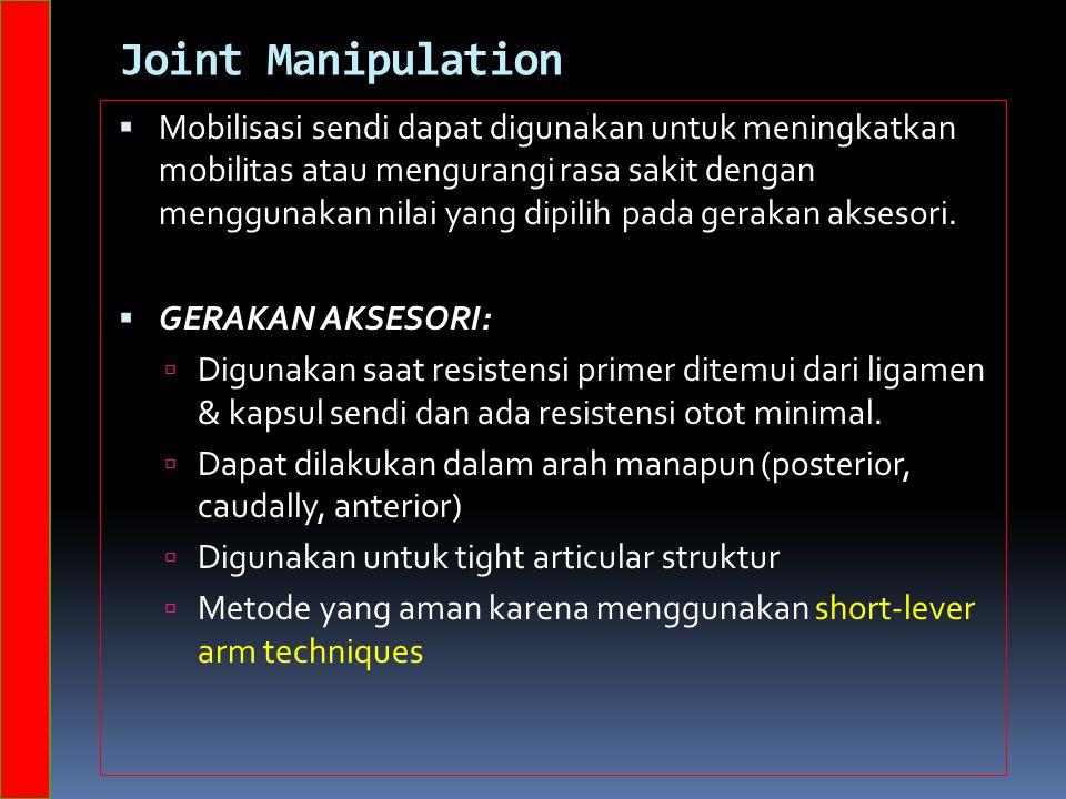 Joint Manipulation  Mobilisasi sendi dapat digunakan untuk meningkatkan mobilitas atau mengurangi rasa sakit dengan menggunakan nilai yang dipilih pada gerakan aksesori.