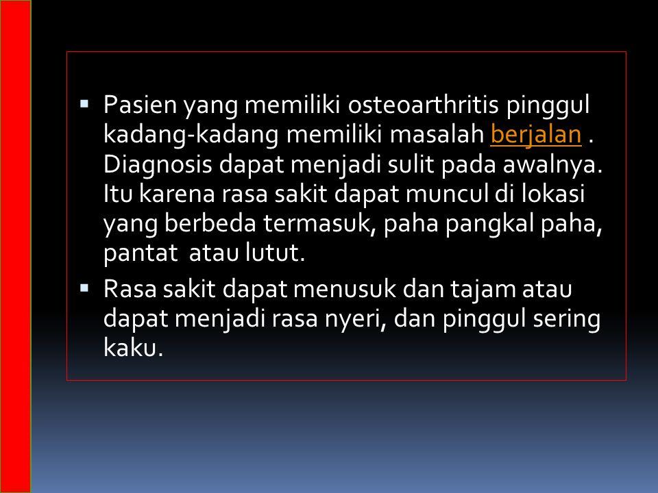  Pasien yang memiliki osteoarthritis pinggul kadang-kadang memiliki masalah berjalan. Diagnosis dapat menjadi sulit pada awalnya. Itu karena rasa sak