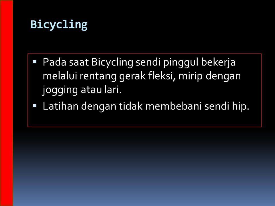 Bicycling  Pada saat Bicycling sendi pinggul bekerja melalui rentang gerak fleksi, mirip dengan jogging atau lari.  Latihan dengan tidak membebani s