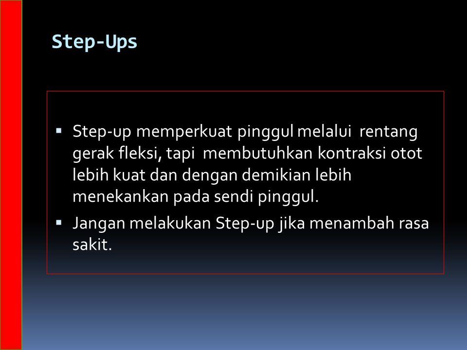 Step-Ups  Step-up memperkuat pinggul melalui rentang gerak fleksi, tapi membutuhkan kontraksi otot lebih kuat dan dengan demikian lebih menekankan pada sendi pinggul.