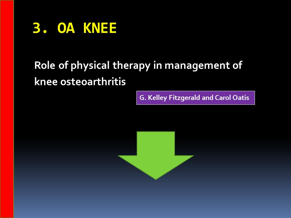 3. OA KNEE Role of physical therapy in management of knee osteoarthritis G. Kelley Fitzgerald and Carol Oatis