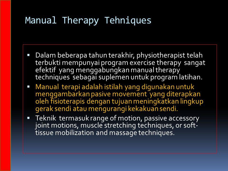 Manual Therapy Tehniques  Dalam beberapa tahun terakhir, physiotherapist telah terbukti mempunyai program exercise therapy sangat efektif yang menggabungkan manual therapy techniques sebagai suplemen untuk program latihan.